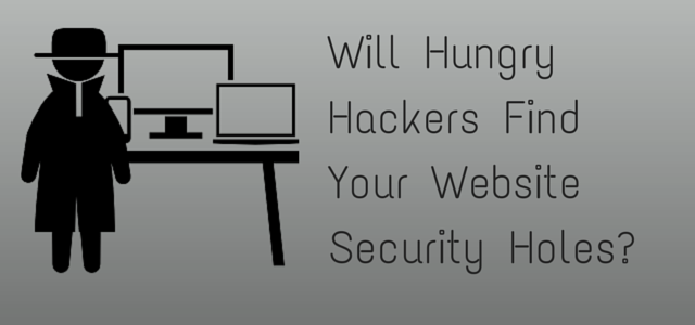 Will Hungry Hackers Find Your Website Security Holes?
